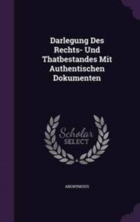 Darlegung Des Rechts- Und Thatbestandes Mit Authentischen Dokumenten