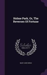 Holme Park, Or, the Reverses of Fortune
