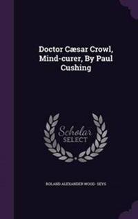 Doctor Caesar Crowl, Mind-Curer, by Paul Cushing