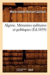 Alg�rie. M�moires Militaires Et Politiques, (�d.1859)