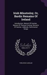 Irish Minstrelsy, Or, Bardic Remains of Ireland