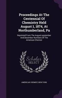 Proceedings at the Centennial of Chemistry Held August 1, 1874, at Northumberland, Pa