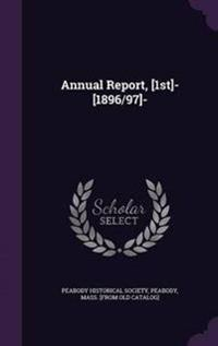 Annual Report, [1st]- [1896/97]-