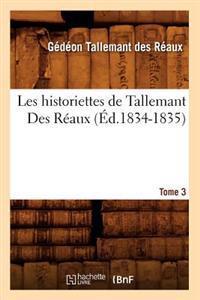 Les Historiettes de Tallemant Des Reaux. Tome 3 (Ed.1834-1835)