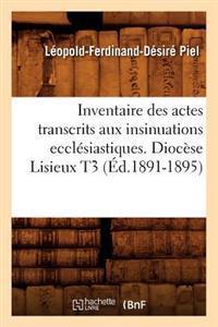 Inventaire Des Actes Transcrits Aux Insinuations Ecclesiastiques. Diocese Lisieux T3 (Ed.1891-1895)