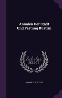 Annalen Der Stadt Und Festung Kustrin