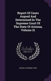 Report of Cases Argued and Determined in the Supreme Court of the State of Arizona, Volume 21