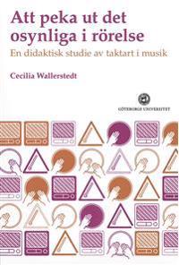 Att peka ut det osynliga : en didaktisk studie av taktart i musik