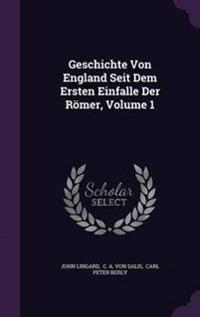 Geschichte Von England Seit Dem Ersten Einfalle Der Romer, Volume 1