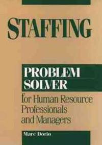 Staffing Problem Solver: For Human Resource Professionals and Managers