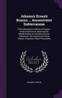 Johannis Ernesti Brauns ... Amoenitates Subterraneae