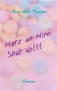 Herz an Hirn: Shut up!!!