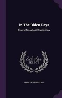 In the Olden Days; Papers Colonial and Revolutionary