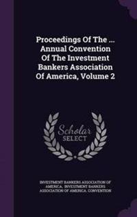 Proceedings of the ... Annual Convention of the Investment Bankers Association of America, Volume 2