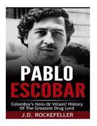 Pablo Escobar: Colombia's Greatest Hero or Villain? History of the Greatest Drug Lord