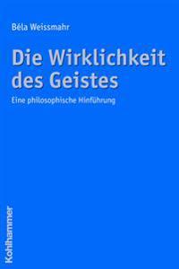 Die Wirklichkeit Des Geistes: Eine Philosophische Hinfuhrung