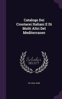 Catalogo Dei Crostacei Italiani E Di Molti Altri del Mediterraneo