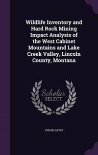 Wildlife Inventory and Hard Rock Mining Impact Analysis of the West Cabinet Mountains and Lake Creek Valley, Lincoln County, Montana