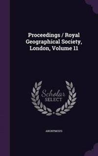 Proceedings / Royal Geographical Society, London, Volume 11