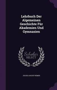 Lehrbuch Der Algemeinen Geschichte Fur Akademien Und Gymnasien