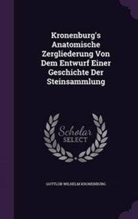 Kronenburg's Anatomische Zergliederung Von Dem Entwurf Einer Geschichte Der Steinsammlung