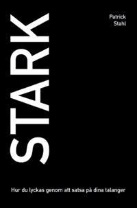 STARK Hur du lyckas genom att satsa på dina talanger