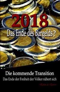 2018: Das Ende Des Bargelds? - Die Kommende Transition: Das Ende Der Freiheit Der Volker Nahert Sich