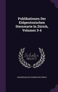 Publikationen Der Eidgenossischen Sternwarte in Zurich, Volumes 3-4