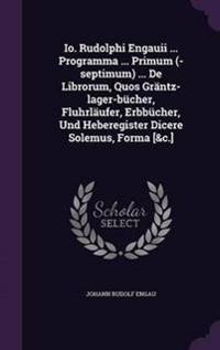IO. Rudolphi Engauii ... Programma ... Primum (-Septimum) ... de Librorum, Quos Grantz-Lager-Bucher, Fluhrlaufer, Erbbucher, Und Heberegister Dicere Solemus, Forma [&C.]