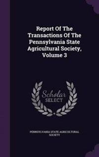 Report of the Transactions of the Pennsylvania State Agricultural Society; Volume 3