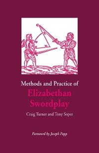 Methods and Practice of Elizabethan Swordplay