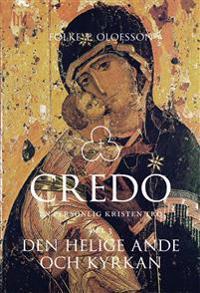 Credo - En personlig kristen tro Del 3 : Den helige ande och kyrkan