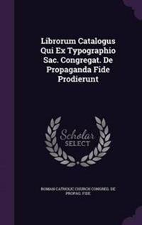 Librorum Catalogus Qui Ex Typographio Sac. Congregat. de Propaganda Fide Prodierunt