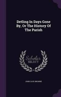 Detling in Days Gone By, or the History of the Parish