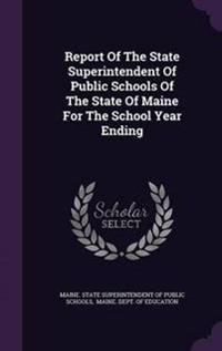 Report of the State Superintendent of Public Schools of the State of Maine for the School Year Ending
