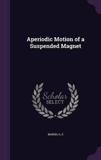Aperiodic Motion of a Suspended Magnet