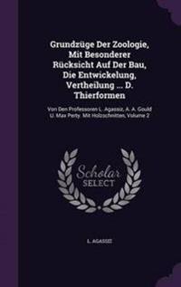 Grundzuge Der Zoologie, Mit Besonderer Rucksicht Auf Der Bau, Die Entwickelung, Vertheilung ... D. Thierformen
