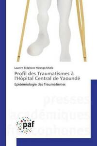 Profil Des Traumatismes   Lh pital Central de Yaound