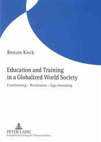 Education and Training in a Globalized World Society: Conforming Resistance Ego-Boosting