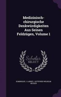 Medizinisch-Chirurgische Denkwurdigkeiten Aus Seinen Feldzugen, Volume 1