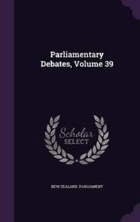 Parliamentary Debates, Volume 39