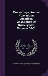 Proceedings, Annual Convention American Association of Nurserymen, Volumes 30-31