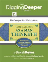 The Companion Workbook to James Allen's as a Man Thinketh: Harness the Power of Your Thinking!