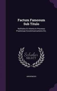 Factum Famosum Sub Titulo