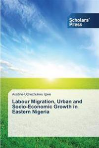 Labour Migration, Urban and Socio-Economic Growth in Eastern Nigeria
