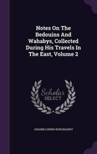 Notes on the Bedouins and Wahabys, Collected During His Travels in the East; Volume 2