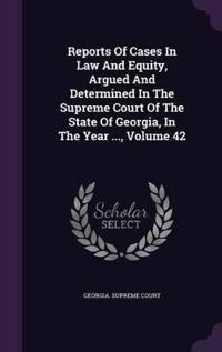 Reports of Cases in Law and Equity, Argued and Determined in the Supreme Court of the State of Georgia, in the Year ..., Volume 42