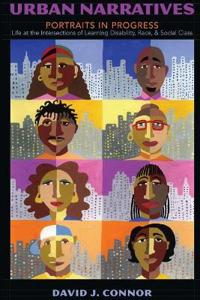 Urban Narratives: Portraits in Progress- Life at the Intersections of Learning Disability, Race, and Social Class