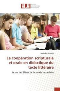 La Cooperation Scripturale Et Orale En Didactique Du Texte Litteraire