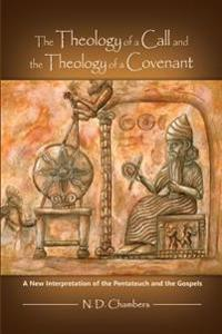 The Theology of a Call and the Theology of a Covenant: A New Interpretation of the Pentateuch and the Gospels